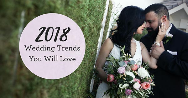 2018 Wedding Trends | Wedding Planning Tips and Trend Ideas
